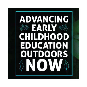 Advancing Early Childhood Education Outdoors NOW!